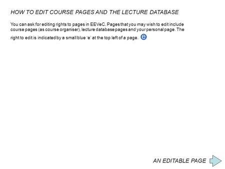 AN EDITABLE PAGE HOW TO EDIT COURSE PAGES AND THE LECTURE DATABASE You can ask for editing rights to pages in EEVeC. Pages that you may wish to edit include.
