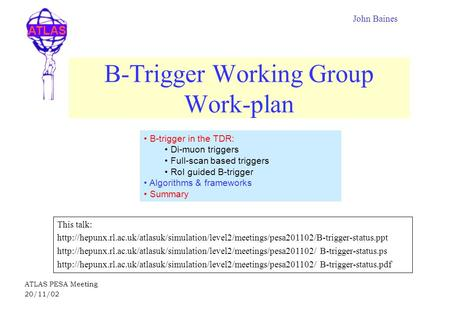 ATLAS ATLAS PESA Meeting 20/11/02 B-Trigger Working Group Work-plan This talk: