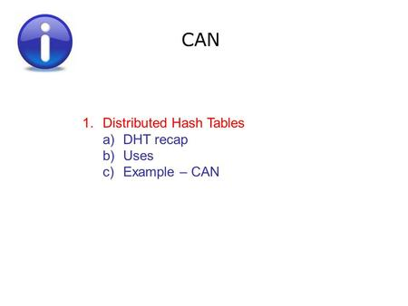 CAN 1.Distributed Hash Tables a)DHT recap b)Uses c)Example – CAN.