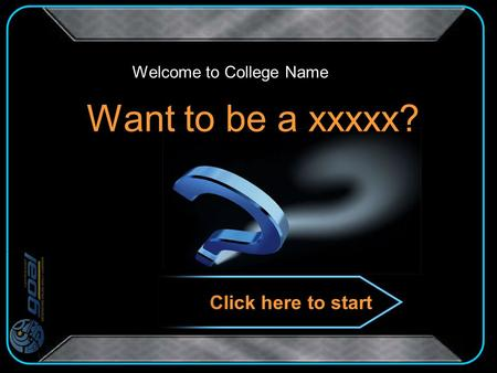 Want to be a xxxxx? Welcome to College Name Click here to start.
