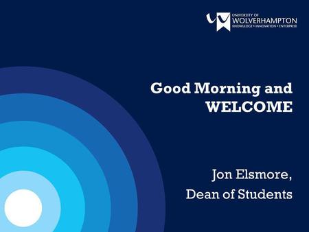 Good Morning and WELCOME Jon Elsmore, Dean of Students.