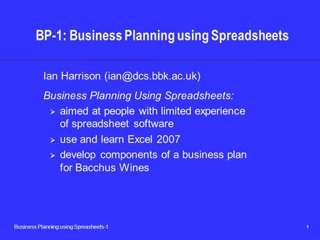 1 Business Planning using Spreasheets-1 BP-1: Business Planning using Spreadsheets Ian Harrison Business Planning Using Spreadsheets: