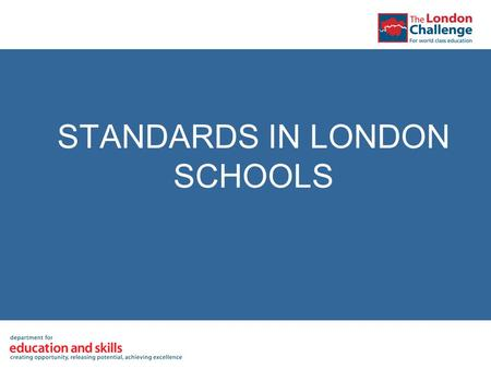 STANDARDS IN LONDON SCHOOLS. Impressive improvement at GCSE… but a hill to climb on English and Maths.