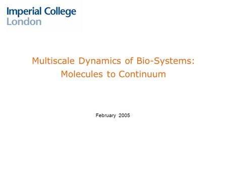 Multiscale Dynamics of Bio-Systems: Molecules to Continuum February 2005.