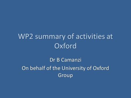 WP2 summary of activities at Oxford Dr B Camanzi On behalf of the University of Oxford Group.