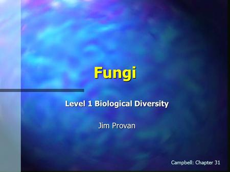 Fungi Level 1 Biological Diversity Jim Provan Campbell: Chapter 31.