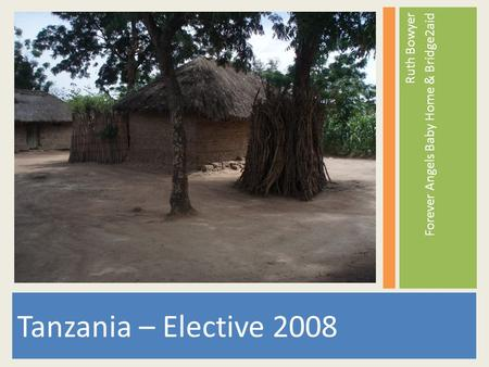 Tanzania – Elective 2008 Ruth Bowyer Forever Angels Baby Home & Bridge2aid.