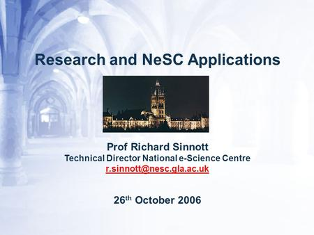 Research and NeSC Applications Prof Richard Sinnott Technical Director National e-Science Centre 26 th October 2006.