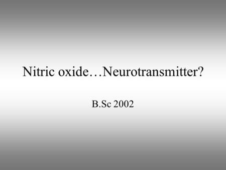 Nitric oxide…Neurotransmitter? B.Sc 2002. EDRF: endothelium-derived relaxing factor Furchgott in 1980 showed that Acetylcholine-stimulated relaxation.