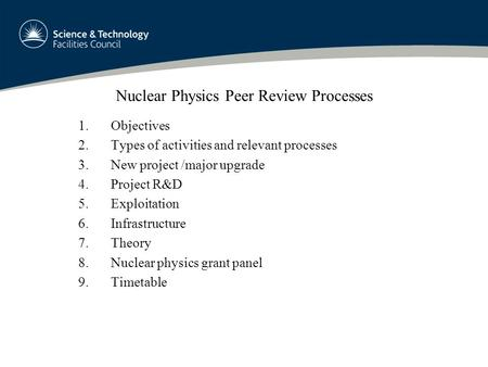 Nuclear Physics Peer Review Processes 1.Objectives 2.Types of activities and relevant processes 3.New project /major upgrade 4.Project R&D 5.Exploitation.