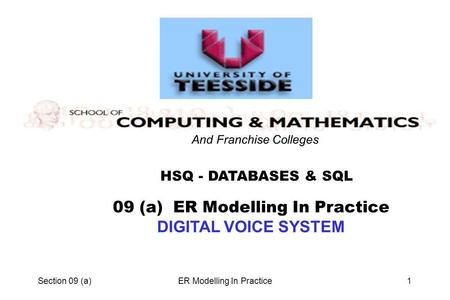 Section 09 (a)ER Modelling In Practice1 HSQ - DATABASES & SQL And Franchise Colleges 09 (a) ER Modelling In Practice DIGITAL VOICE SYSTEM.