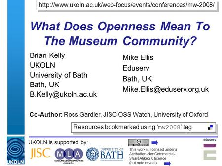 UKOLN is supported by: What Does Openness Mean To The Museum Community? Brian Kelly UKOLN University of Bath Bath, UK Co-Author: Ross.