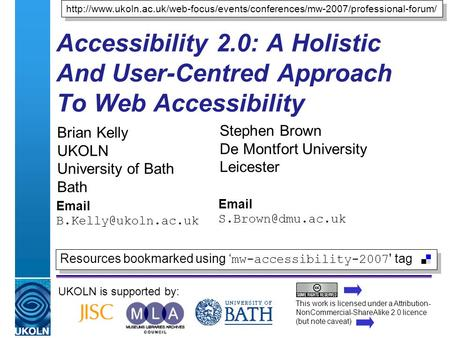 A centre of expertise in digital information managementwww.ukoln.ac.uk Accessibility 2.0: A Holistic And User-Centred Approach To Web Accessibility Brian.