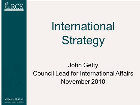 International Strategy John Getty Council Lead for International Affairs November 2010.