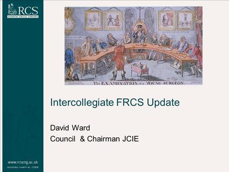 Intercollegiate FRCS Update David Ward Council & Chairman JCIE.