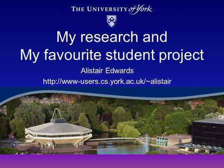 My research and My favourite student project Alistair Edwards