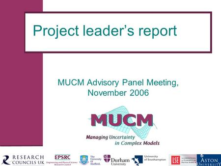 Project leader's report MUCM Advisory Panel Meeting, November 2006.