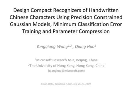 Design Compact Recognizers of Handwritten Chinese Characters Using Precision Constrained Gaussian Models, Minimum Classification Error Training and Parameter.