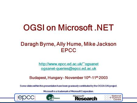 OGSI on Microsoft.NET Daragh Byrne, Ally Hume, Mike Jackson EPCC  Budapest, Hungary – November.