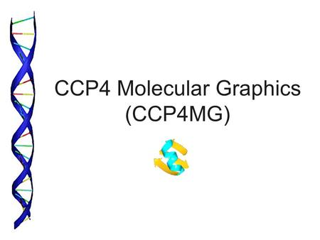 CCP4 Molecular Graphics (CCP4MG). What is CCP4MG ? Software developed by Liz Potterton and Stuart Mc Nicholas in the university of York to create publishing.