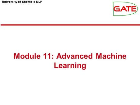 University of Sheffield NLP Module 11: Advanced Machine Learning.