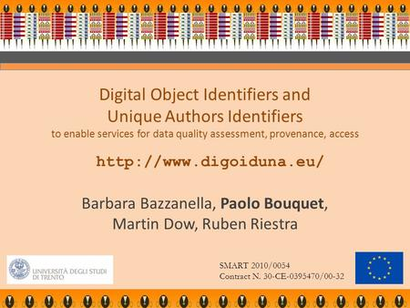 Digital Object Identifiers and Unique Authors Identifiers to enable services for data quality assessment, provenance, access  Barbara.