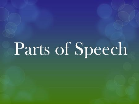Parts of Speech. Nouns A noun is a person, place, thing or idea. Nouns are the subject of the sentence.  Examples: 1.Matt is a pro-golfer. 2.The bakery.