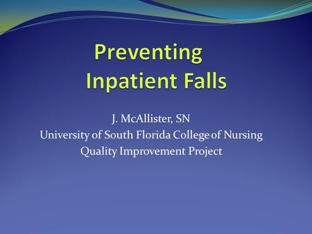 J. McAllister, SN University of South Florida College of Nursing Quality Improvement Project.