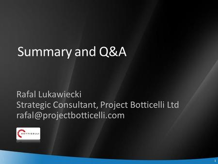 1 1 Summary and Q&A Rafal Lukawiecki Strategic Consultant, Project Botticelli Ltd