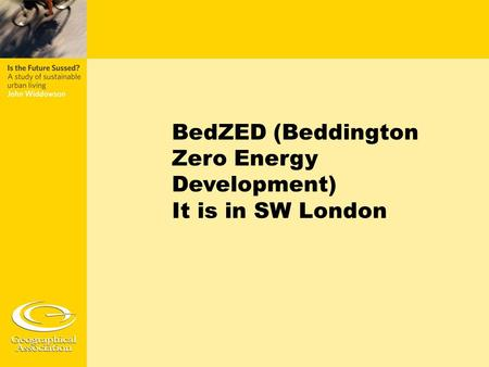 BedZED (Beddington Zero Energy Development) It is in SW London