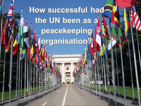 How successful had the UN been as a peacekeepingorganisation?