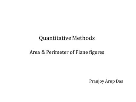 Quantitative Methods Area & Perimeter of Plane figures