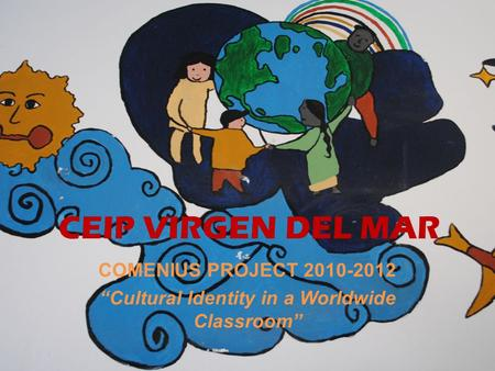 "COMENIUS PROJECT 2010-2012 ""Cultural Identity in a Worldwide Classroom"" CEIP VIRGEN DEL MAR."