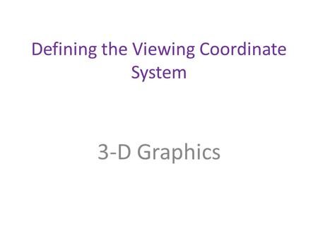 Defining the Viewing Coordinate System 3-D Graphics.
