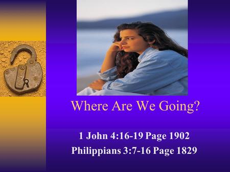 Where Are We Going? 1 John 4:16-19 Page 1902 Philippians 3:7-16 Page 1829.