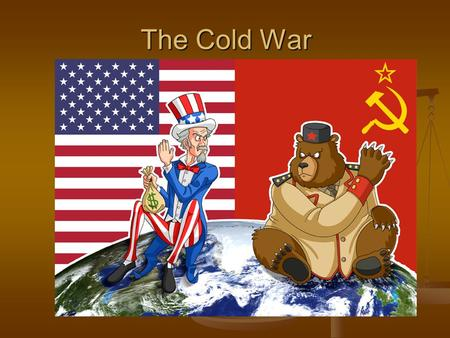 "The Cold War. Why did a ""Cold War"" develop? 1. Ideology."