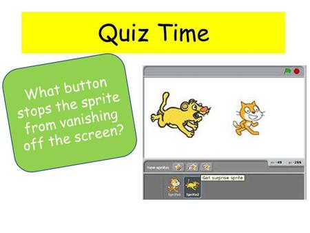 Quiz Time What button stops the sprite from vanishing off the screen?