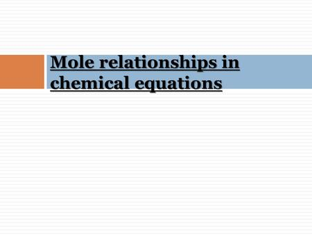 Mole relationships in chemical equations. DO-NOW – Silent and Independent!  Remember:  (g) = gas (l) = liquid (s) = solid  (aq) = aqueous  Must use.