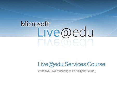 Services Course Windows Live Messenger Participant Guide.