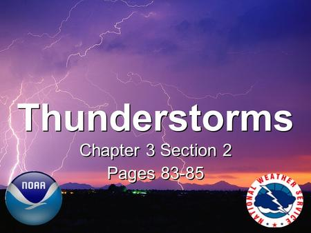 Thunderstorms Chapter 3 Section 2 Pages 83-85 Chapter 3 Section 2 Pages 83-85.