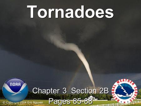 Tornadoes Chapter 3 Section 2B Pages 85-88 Chapter 3 Section 2B Pages 85-88.