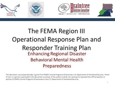 1 The FEMA Region III Operational Response Plan and Responder Training Plan Enhancing Regional Disaster Behavioral Mental Health Preparedness This document.