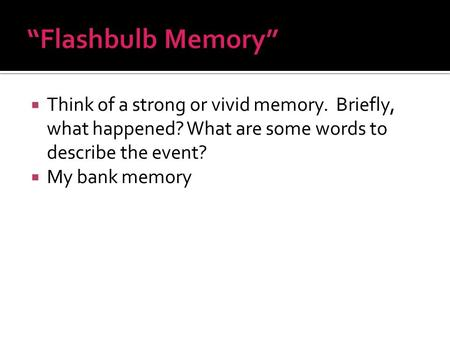  Think of a strong or vivid memory. Briefly, what happened? What are some words to describe the event?  My bank memory.