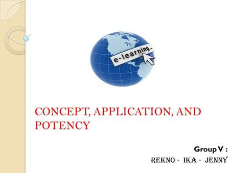 CONCEPT, APPLICATION, AND POTENCY Group V : REKNO - IKA - JENNY.