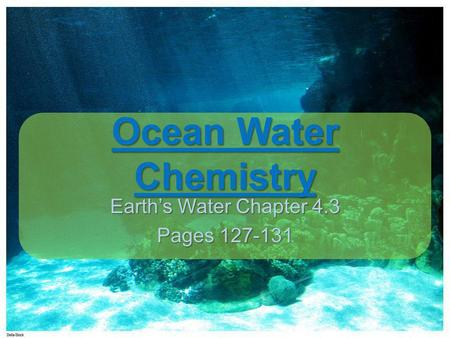 Ocean Water Chemistry Earth's Water Chapter 4.3 Pages 127-131.