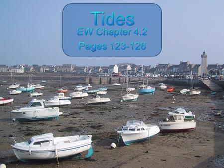 Tides EW Chapter 4.2 Pages 123-126.