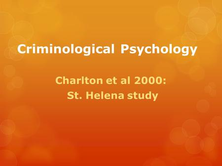 Criminological Psychology Charlton et al 2000: St. Helena study.