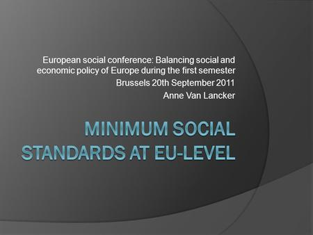 European social conference: Balancing social and economic policy of Europe during the first semester Brussels 20th September 2011 Anne Van Lancker.