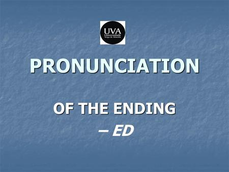 PRONUNCIATION OF THE ENDING – ED.