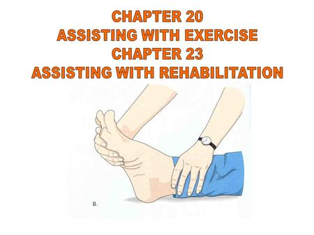 ASSISTING WITH EXERCISE CHAPTER 23 ASSISTING WITH REHABILITATION